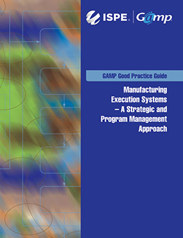 GAMP Good Practice Guide: Manufacturing Execution Systems - A Strategic and Program Management Approach (MES) (Individual Download) - USD