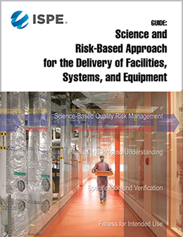 ISPE Guide: Science and Risk-Based Approach for the Delivery of Facilities, Systems, and Equipment (FSE)  (Individual Download) - USD